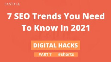 Digital Hacks (Part 7) - 7 Important SEO Trends You Need To Know In 2021 | SanTalk #shorts
